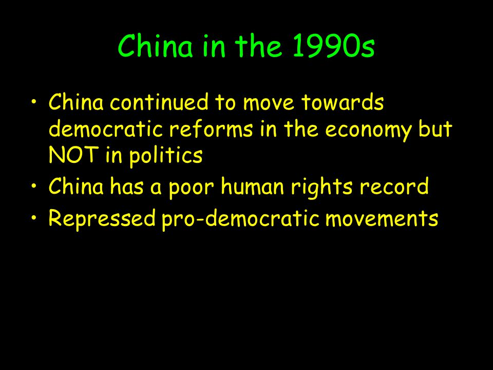 China in the 1990s China continued to move towards democratic reforms in the economy but NOT in politics.