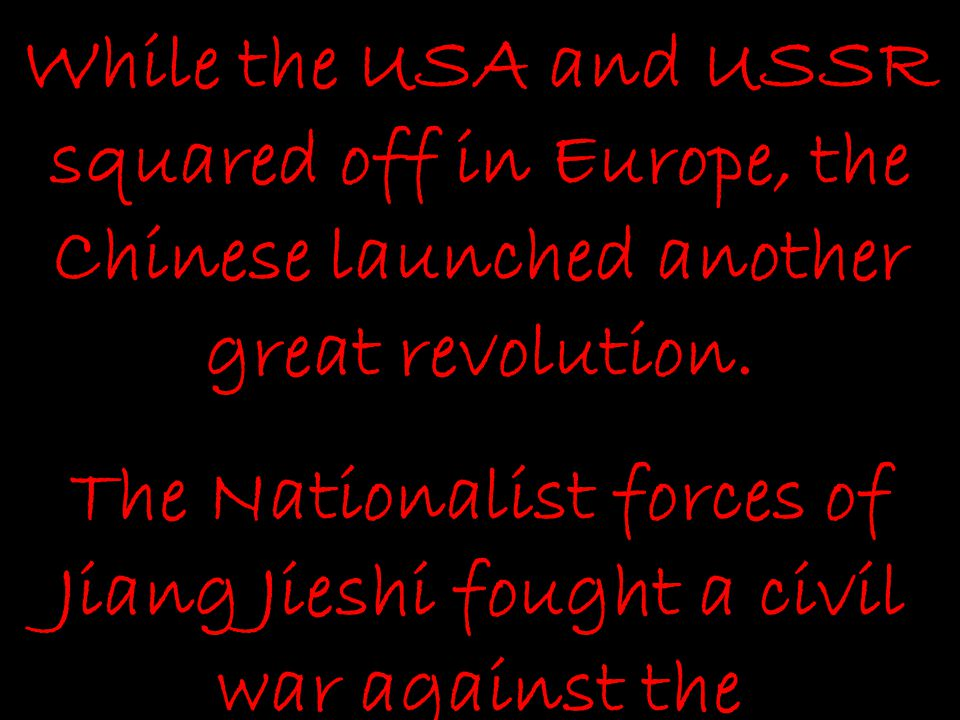 While the USA and USSR squared off in Europe, the Chinese launched another great revolution.