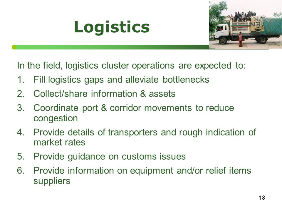 Logistics In the field, logistics cluster operations are expected to: