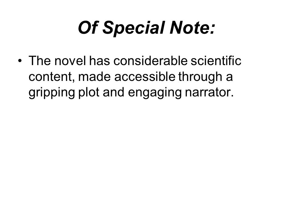 Of Special Note: The novel has considerable scientific content, made accessible through a gripping plot and engaging narrator.