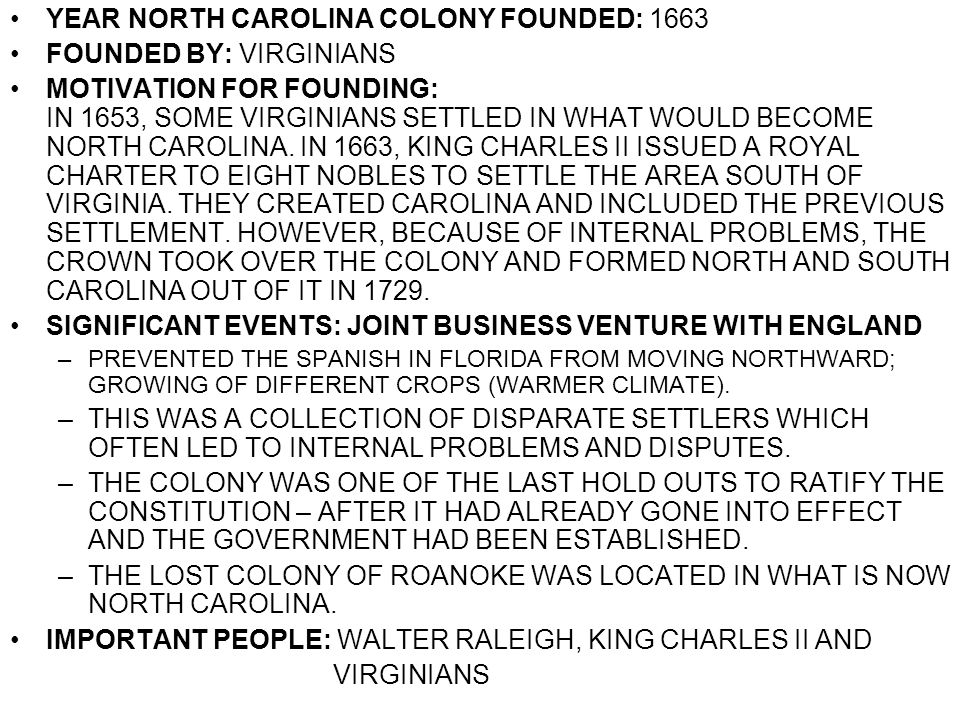YEAR NORTH CAROLINA COLONY FOUNDED: 1663 FOUNDED BY: VIRGINIANS
