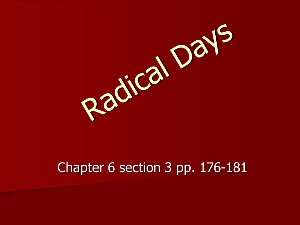 Radical Days Chapter 6 section 3 pp. 176-181