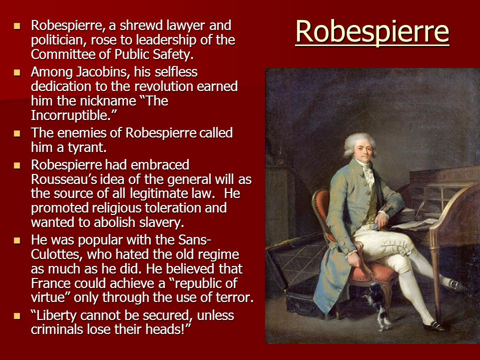 Robespierre Robespierre, a shrewd lawyer and politician, rose to leadership of the Committee of Public Safety.