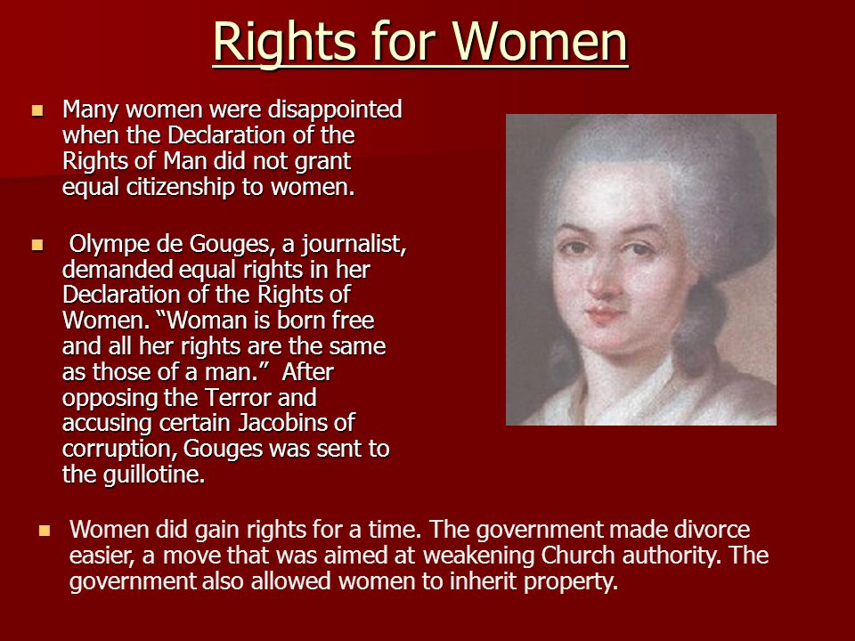 Rights for Women Many women were disappointed when the Declaration of the Rights of Man did not grant equal citizenship to women.