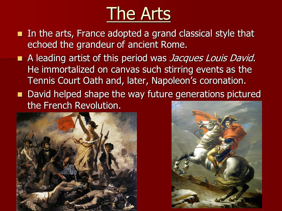 The Arts In the arts, France adopted a grand classical style that echoed the grandeur of ancient Rome.