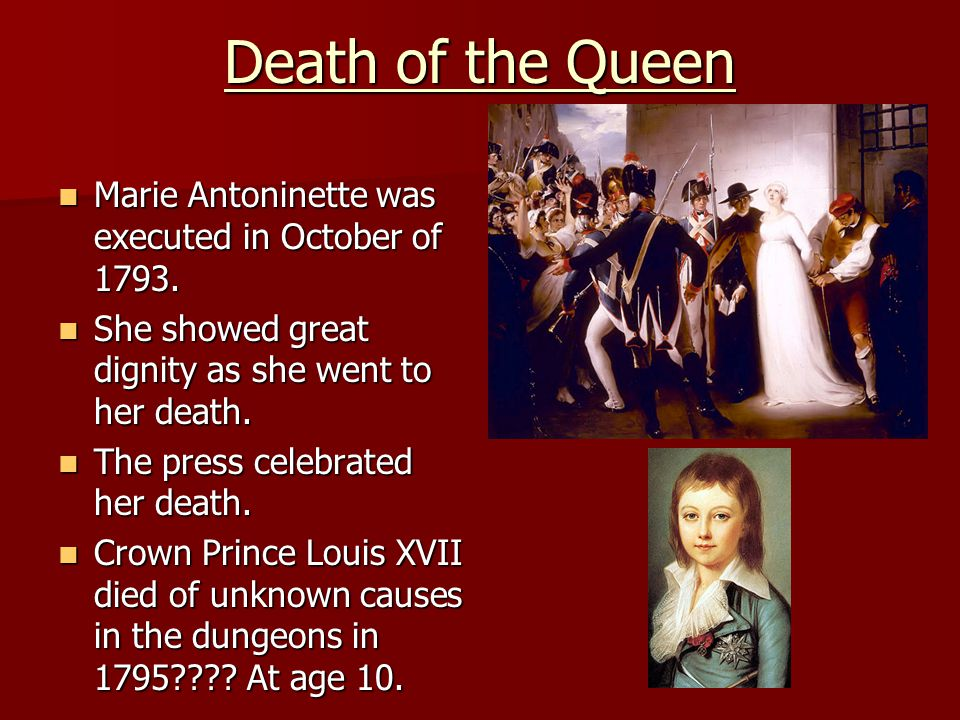 Death of the Queen Marie Antoninette was executed in October of 1793.