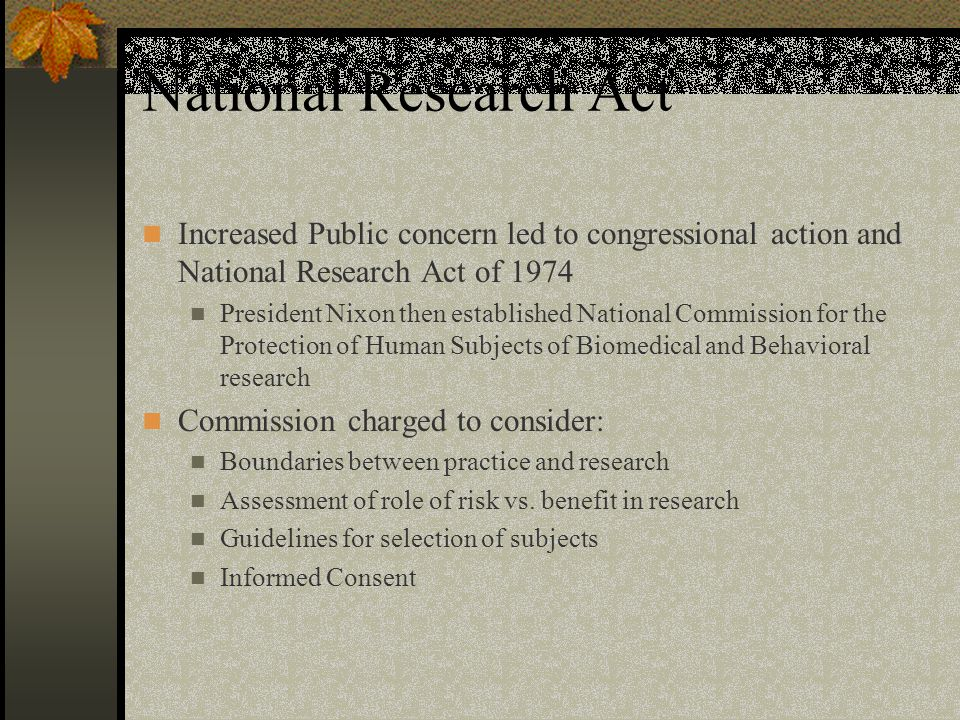 National Research Act Increased Public concern led to congressional action and National Research Act of 1974.