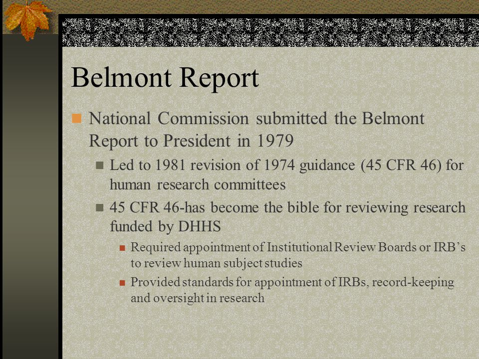 Belmont Report National Commission submitted the Belmont Report to President in 1979.
