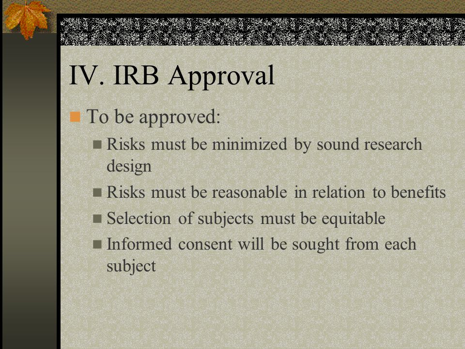 IV. IRB Approval To be approved: