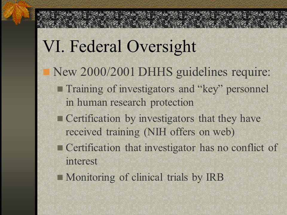 VI. Federal Oversight New 2000/2001 DHHS guidelines require: