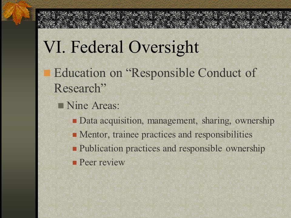 VI. Federal Oversight Education on Responsible Conduct of Research