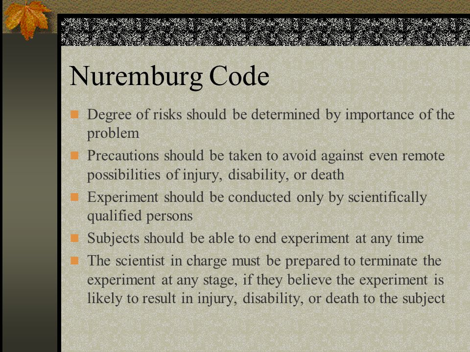 Nuremburg Code Degree of risks should be determined by importance of the problem.