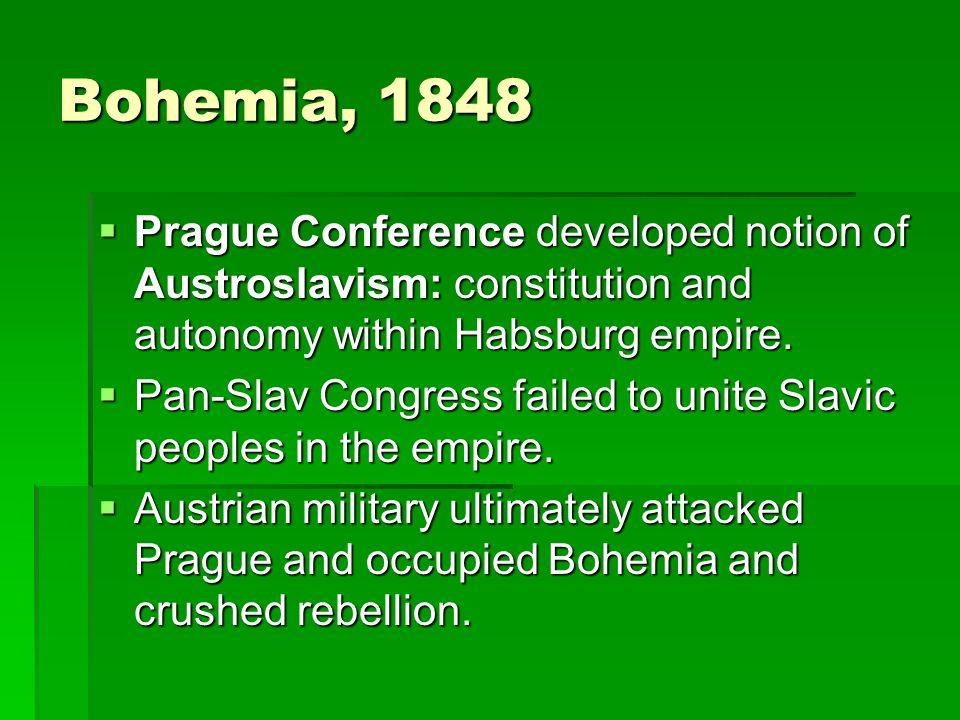 Bohemia, 1848 Prague Conference developed notion of Austroslavism: constitution and autonomy within Habsburg empire.