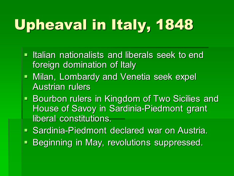 Upheaval in Italy, 1848 Italian nationalists and liberals seek to end foreign domination of Italy.