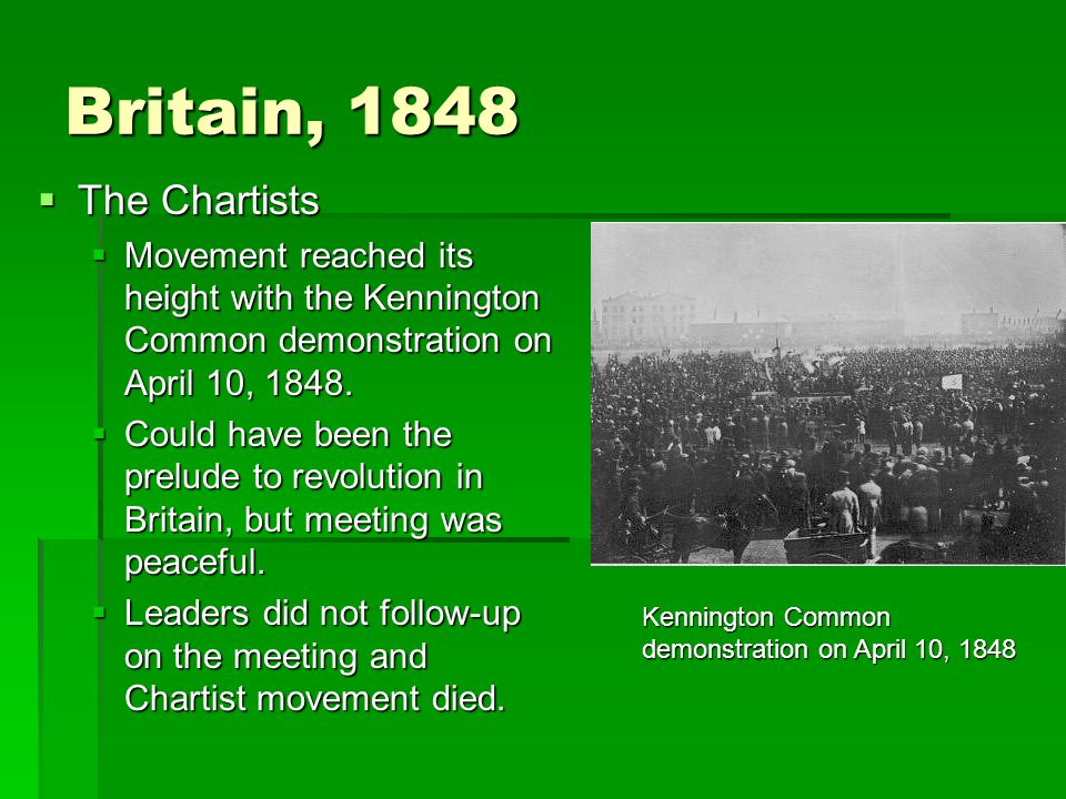 Britain, 1848 The Chartists. Movement reached its height with the Kennington Common demonstration on April 10, 1848.