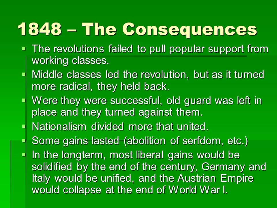 1848 – The Consequences The revolutions failed to pull popular support from working classes.