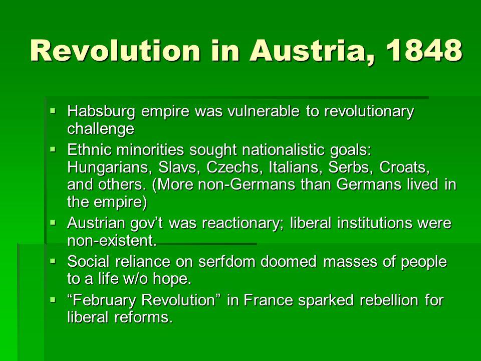 Revolution in Austria, 1848 Habsburg empire was vulnerable to revolutionary challenge.