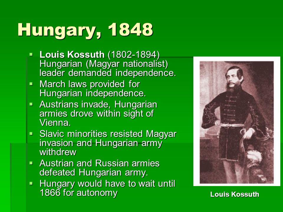 Hungary, 1848 Louis Kossuth (1802-1894) Hungarian (Magyar nationalist) leader demanded independence.