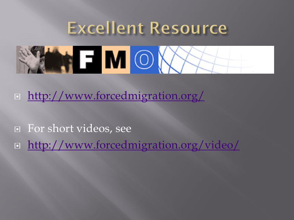 Excellent Resource http://www.forcedmigration.org/