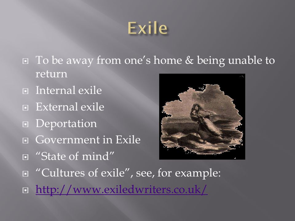 Exile To be away from one's home & being unable to return