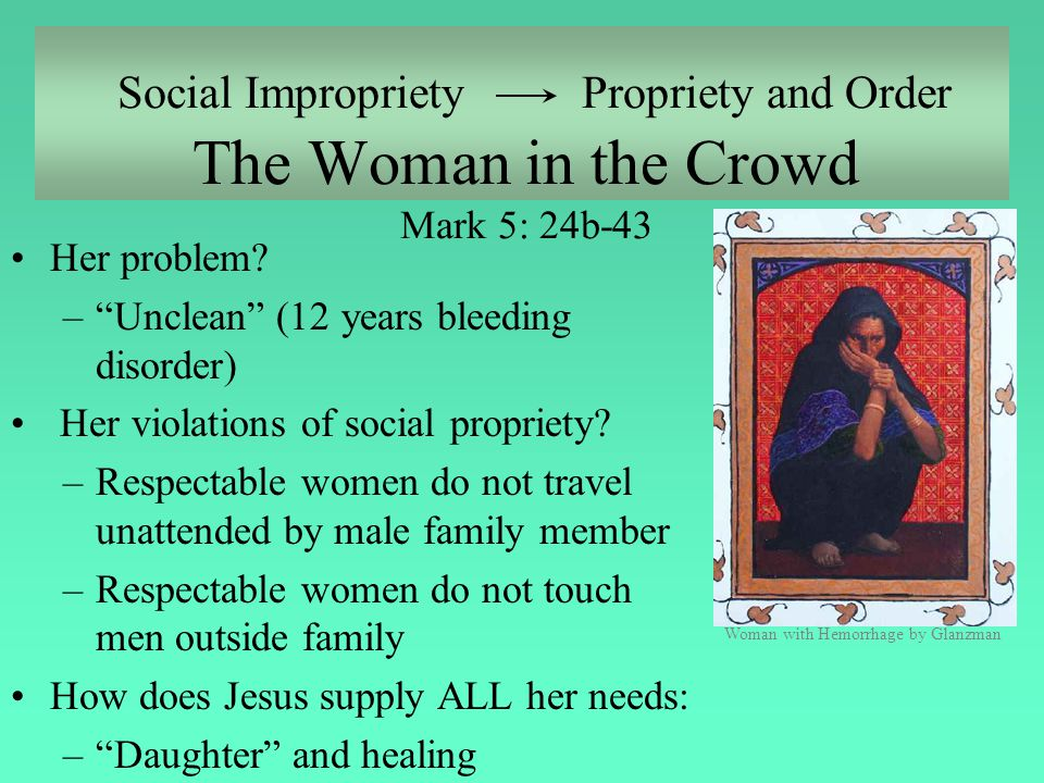Social Impropriety Propriety and Order The Woman in the Crowd Mark 5: 24b-43