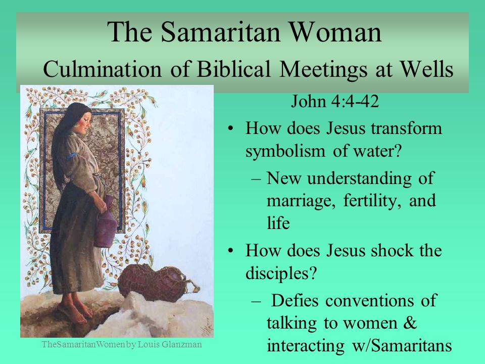 The Samaritan Woman Culmination of Biblical Meetings at Wells John 4:4-42