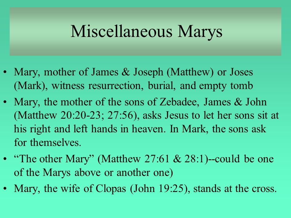 Miscellaneous Marys Mary, mother of James & Joseph (Matthew) or Joses (Mark), witness resurrection, burial, and empty tomb.