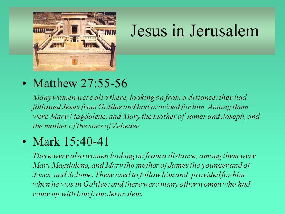 Jesus in Jerusalem Matthew 27:55-56 Mark 15:40-41