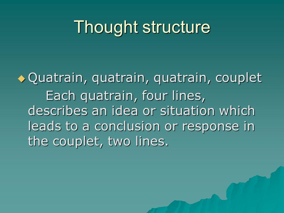 Thought structure Quatrain, quatrain, quatrain, couplet