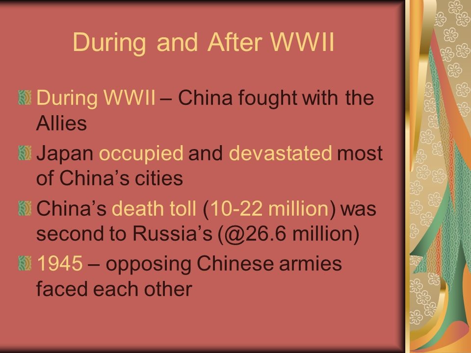 During and After WWII During WWII – China fought with the Allies