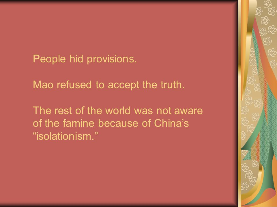 People hid provisions. Mao refused to accept the truth.