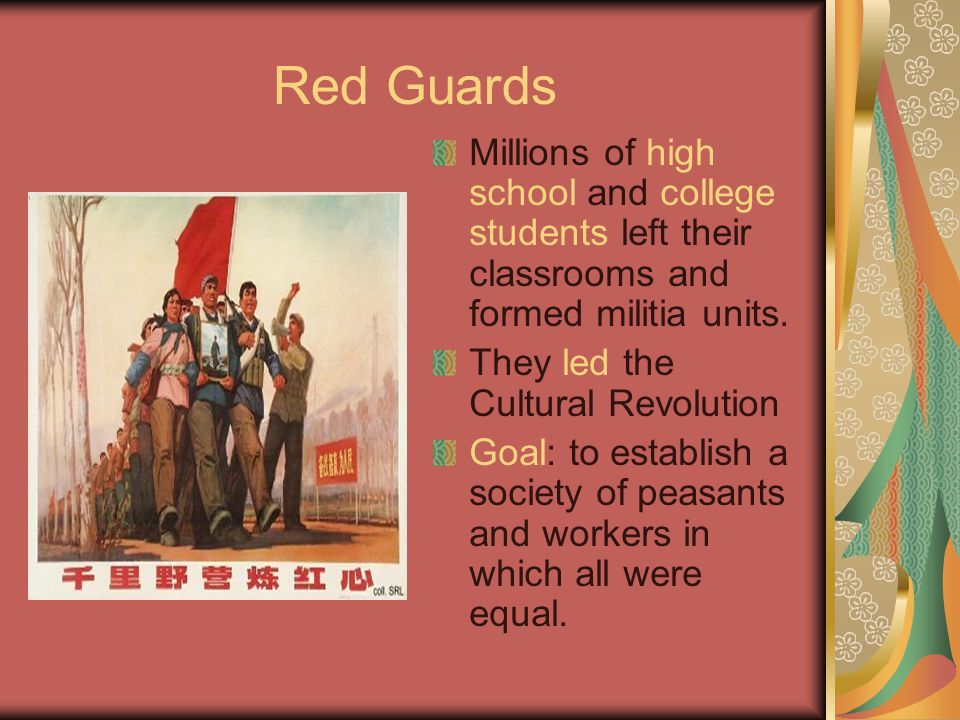 Red Guards Millions of high school and college students left their classrooms and formed militia units.