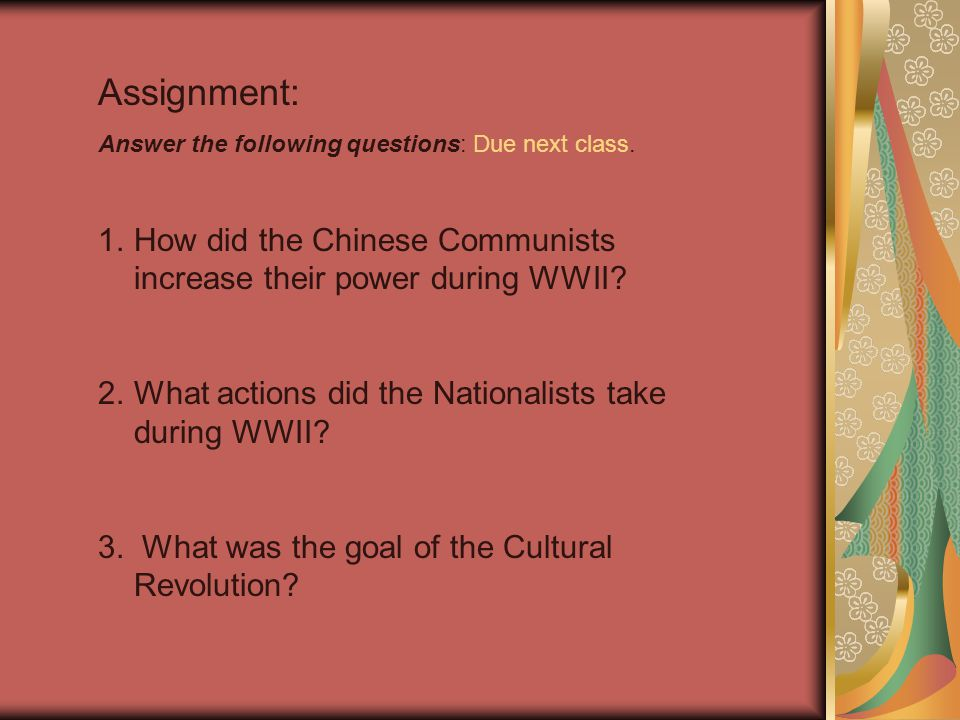Assignment: Answer the following questions: Due next class. How did the Chinese Communists increase their power during WWII