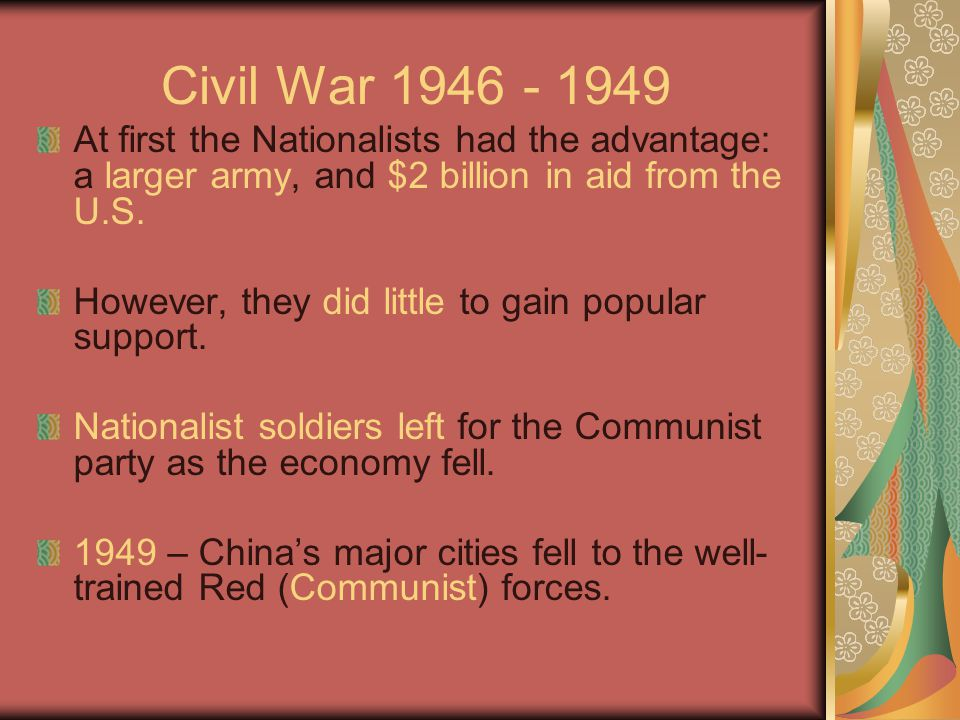Civil War 1946 - 1949 At first the Nationalists had the advantage: a larger army, and $2 billion in aid from the U.S.