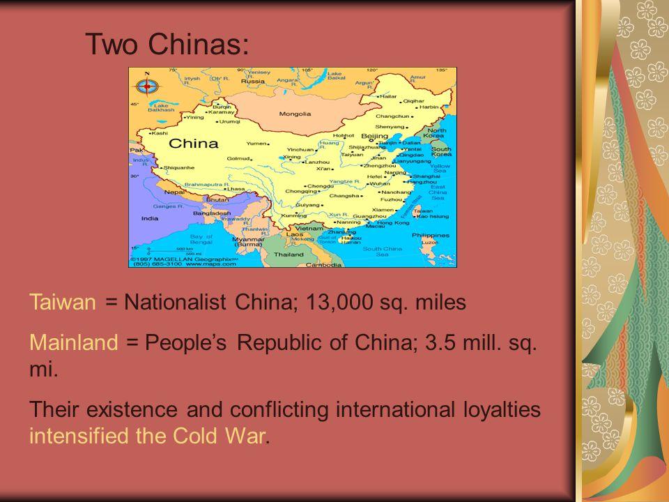 Two Chinas: Taiwan = Nationalist China; 13,000 sq. miles