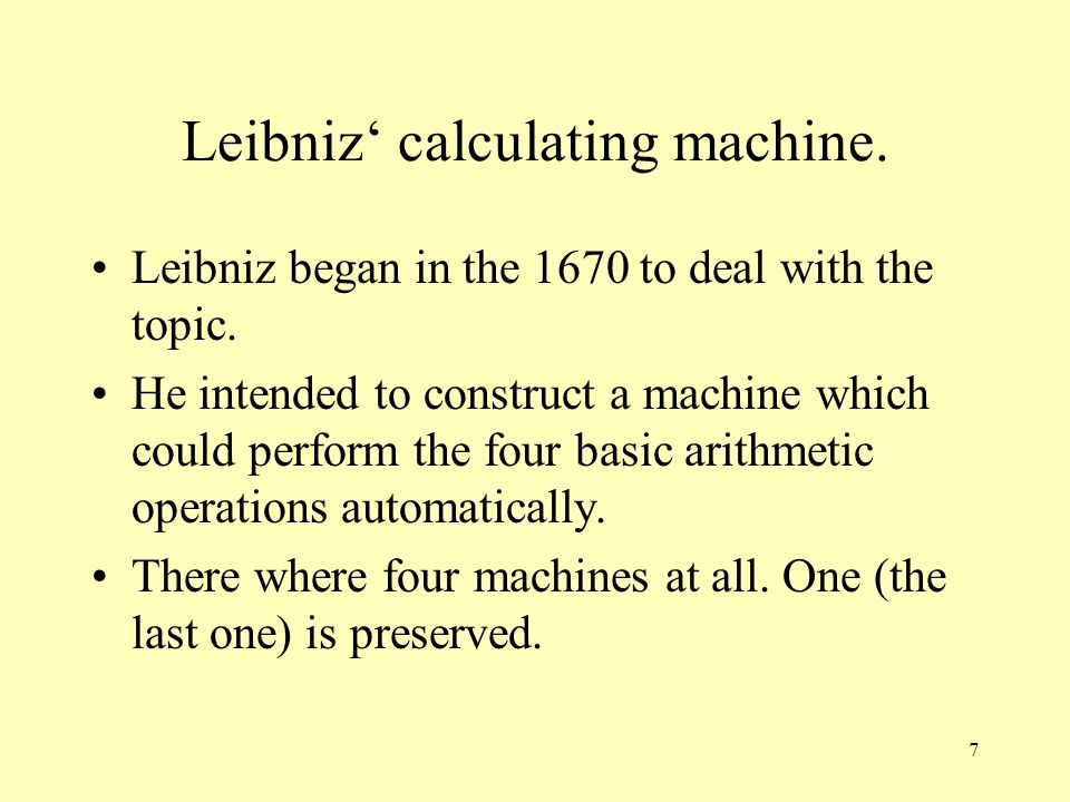 Leibniz' calculating machine.