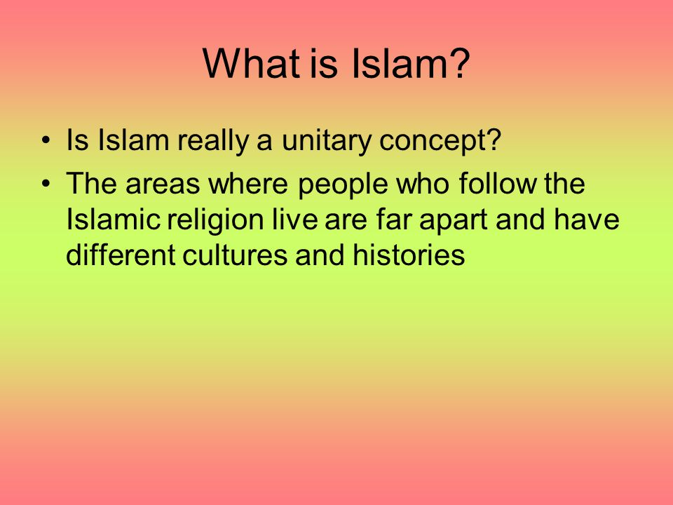 What is Islam Is Islam really a unitary concept