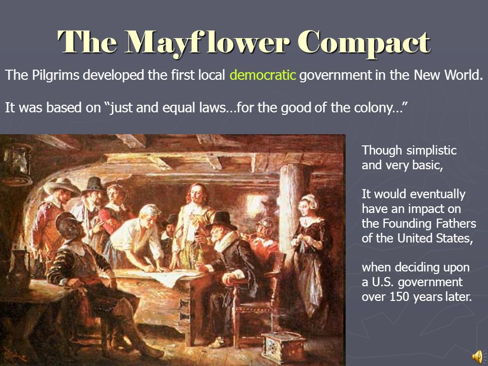 The Mayf lower Compact The Pilgrims developed the first local democratic government in the New World.