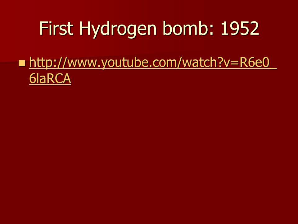 First Hydrogen bomb: 1952 http://www.youtube.com/watch v=R6e0_6laRCA