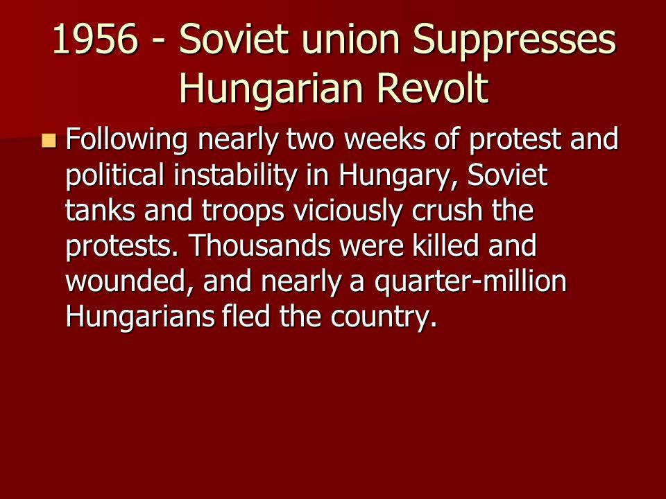 1956 - Soviet union Suppresses Hungarian Revolt