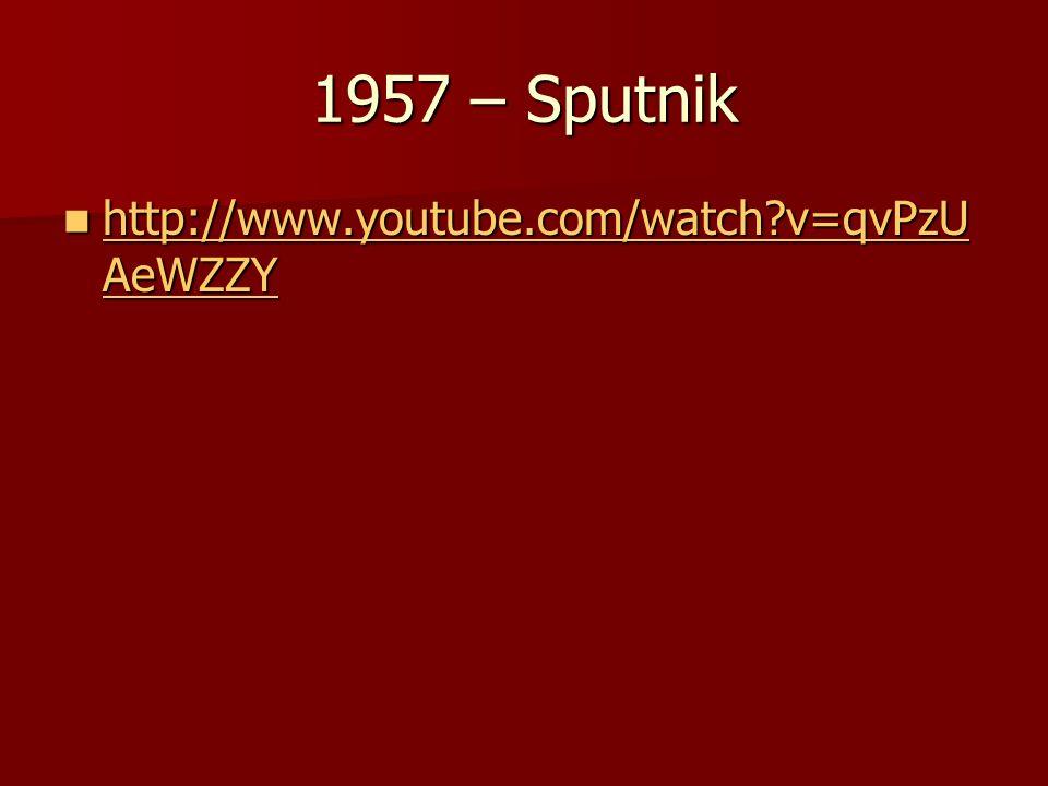 1957 – Sputnik http://www.youtube.com/watch v=qvPzUAeWZZY