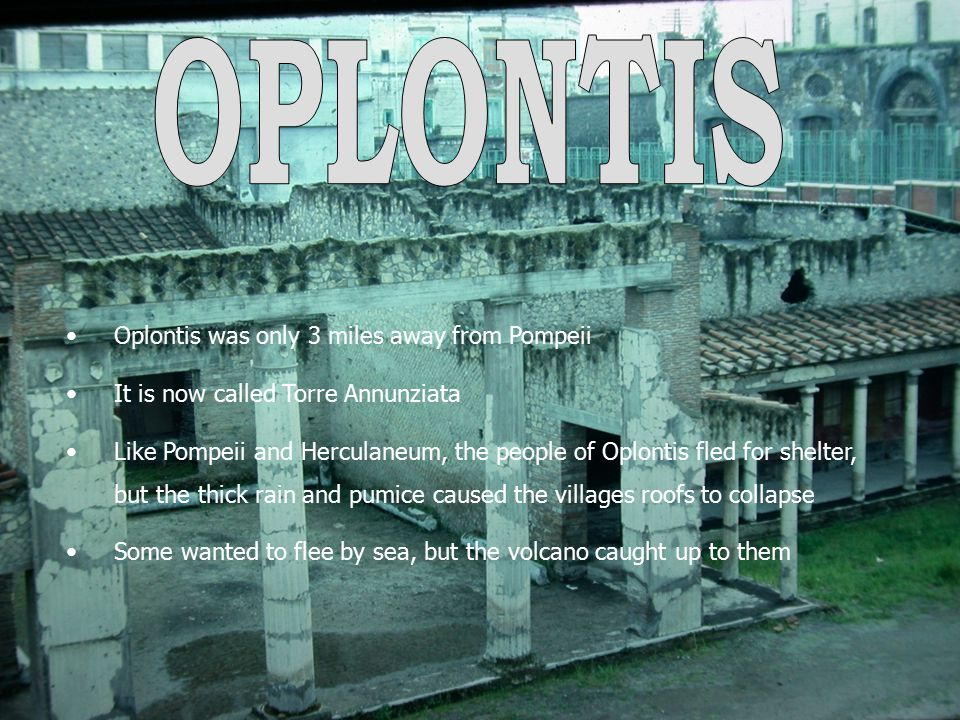OPLONTIS Oplontis was only 3 miles away from Pompeii