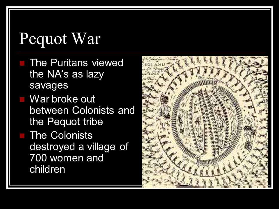 Pequot War The Puritans viewed the NA's as lazy savages