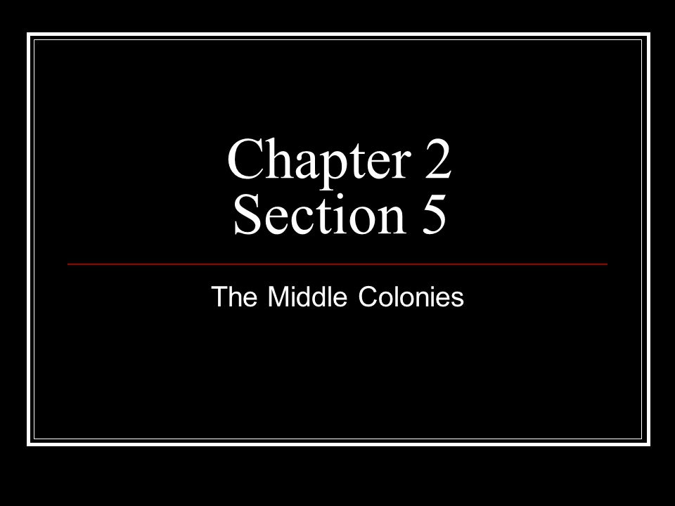 Chapter 2 Section 5 The Middle Colonies
