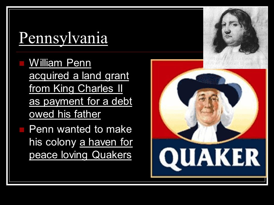 Pennsylvania William Penn acquired a land grant from King Charles II as payment for a debt owed his father.