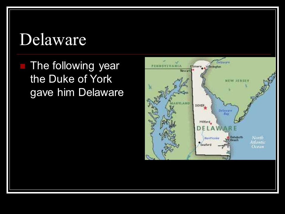 Delaware The following year the Duke of York gave him Delaware