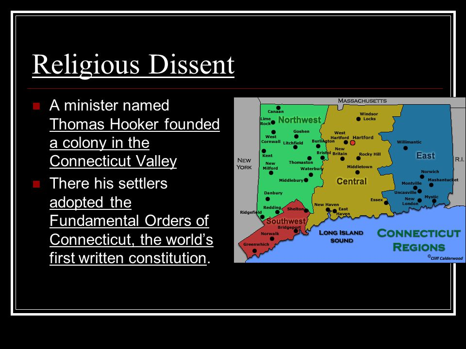 Religious Dissent A minister named Thomas Hooker founded a colony in the Connecticut Valley.