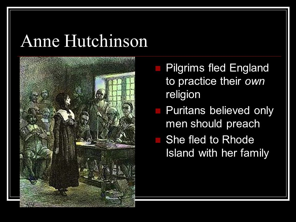 Anne Hutchinson Pilgrims fled England to practice their own religion