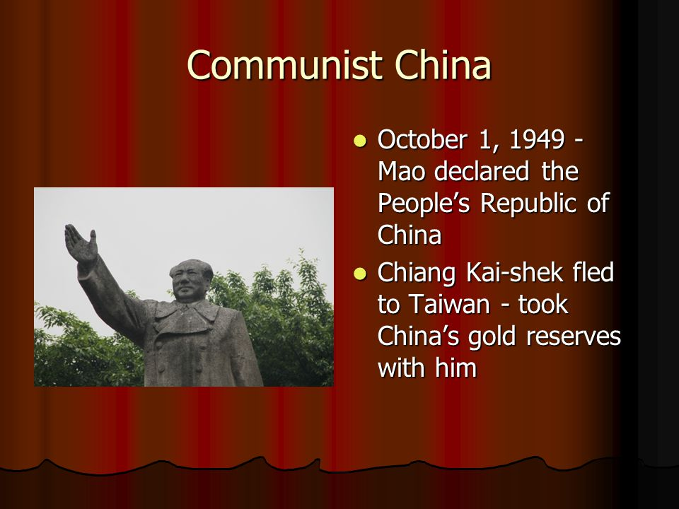 Communist China October 1, 1949 - Mao declared the People's Republic of China.