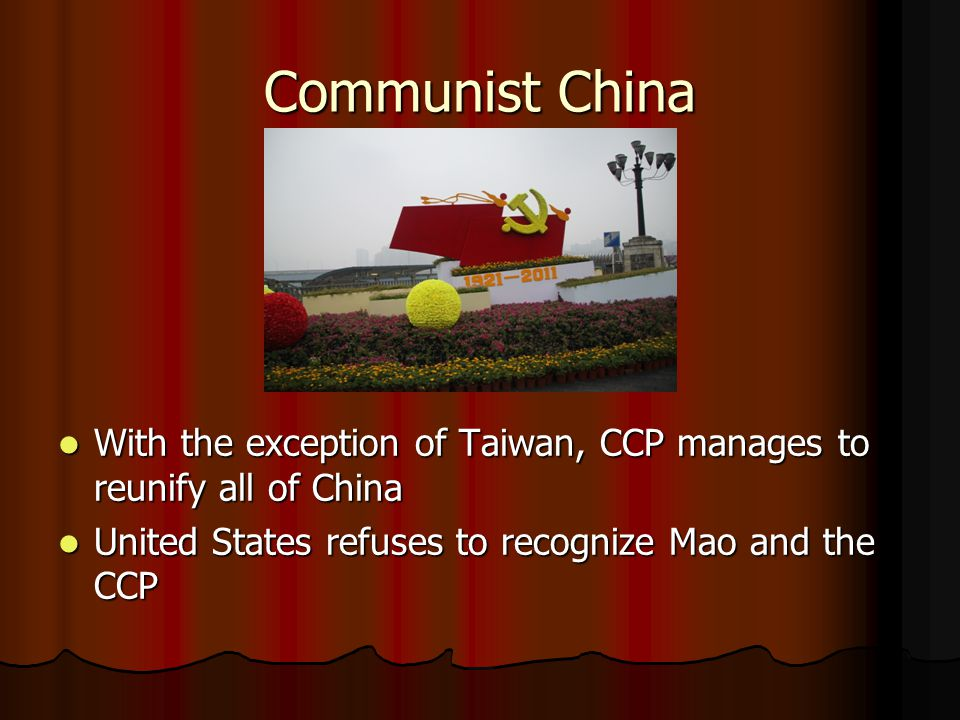 Communist China With the exception of Taiwan, CCP manages to reunify all of China.